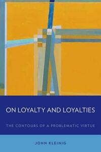 On Loyalty and Loyalties: The Contours of a Problematic Virtue - John Kleinig - cover