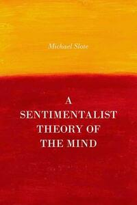 A Sentimentalist Theory of the Mind - Michael Slote - cover