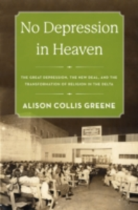 Ebook in inglese No Depression in Heaven: The Great Depression, the New Deal, and the Transformation of Religion in the Delta Greene, Alison Collis