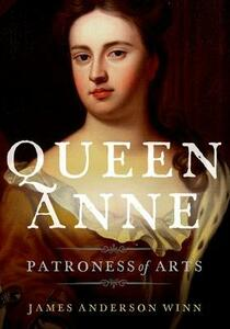 Queen Anne: Patroness of Arts - James Anderson Winn - cover