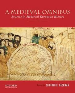 A Medieval Omnibus: Sources in Medieval European History - Clifford R. Backman - cover