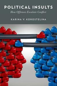 Political Insults: How Offenses Escalate Conflict - Karina V. Korostelina - cover