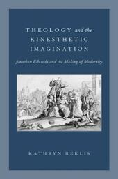 Theology and the Kinesthetic Imagination: Jonathan Edwards and the Making of Modernity