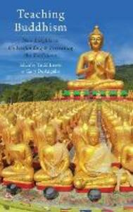 Teaching Buddhism: New Insights on Understanding and Presenting the Traditions - cover