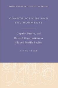 Foto Cover di Constructions and Environments: Copular, Passive, and Related Constructions in Old and Middle English, Ebook inglese di Peter Petre, edito da Oxford University Press