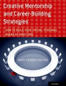 Ebook in inglese Creative Mentorship and Career-Building Strategies: How to Build your Virtual Personal Board of Directors Pender Greene, Mary