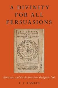Ebook in inglese Divinity for All Persuasions: Almanacs and Early American Religious Life Tomlin, T.J.