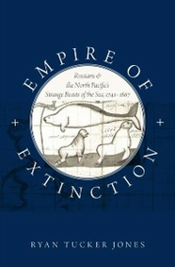 Ebook in inglese Empire of Extinction: Russians and the North Pacifics Strange Beasts of the Sea, 1741-1867 Jones, Ryan Tucker
