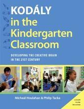 Kodaly in the Kindergarten Classroom: Developing the Creative Brain in the 21st Century