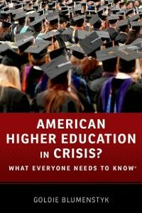 Foto Cover di American Higher Education in Crisis?: What Everyone Needs to KnowRG, Ebook inglese di Goldie Blumenstyk, edito da Oxford University Press