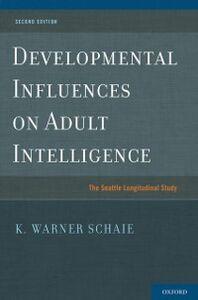 Ebook in inglese Developmental Influences on Adult Intelligence: The Seattle Longitudinal Study Schaie, K. Warner
