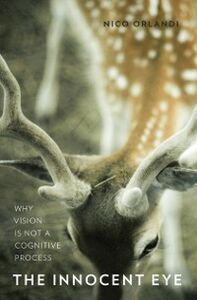 Foto Cover di Innocent Eye: Why Vision Is Not a Cognitive Process, Ebook inglese di Nico Orlandi, edito da Oxford University Press