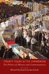 Twenty Years After Communism: The Politics of Memory and Commemoration