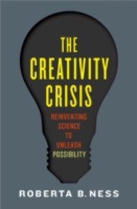 Ebook in inglese Creativity Crisis: Reinventing Science to Unleash Possibility Ness, Roberta