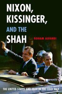 Foto Cover di Nixon, Kissinger, and the Shah: The United States and Iran in the Cold War, Ebook inglese di Roham Alvandi, edito da Oxford University Press
