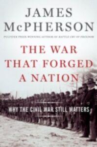 Foto Cover di War That Forged a Nation: Why the Civil War Still Matters, Ebook inglese di James M. McPherson, edito da Oxford University Press