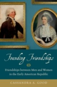 Ebook in inglese Founding Friendships: Friendships between Men and Women in the Early American Republic Good, Cassandra A.