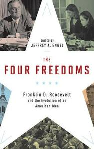 The Four Freedoms: Franklin D. Roosevelt and the Evolution of an American Idea - cover
