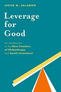 Leverage for Good: An Introduction to the New Frontiers of Philanthropy and Social Investment - Lester M. Salamon - cover