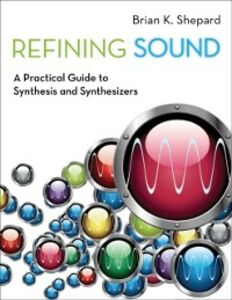 Foto Cover di Refining Sound: A Practical Guide to Synthesis and Synthesizers, Ebook inglese di Brian K. Shepard, edito da Oxford University Press
