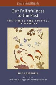 Our Faithfulness to the Past: The Ethics and Politics of Memory - Sue Campbell - cover