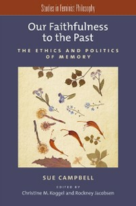 Ebook in inglese Our Faithfulness to the Past: The Ethics and Politics of Memory Campbell, Sue