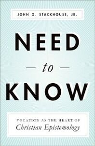 Ebook in inglese Need to Know: Vocation as the Heart of Christian Epistemology Stackhouse Jr., John G.