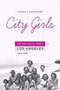 Ebook in inglese City Girls: The Nisei Social World in Los Angeles, 1920-1950 Matsumoto, Valerie J.