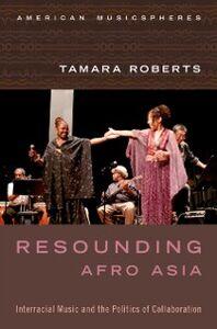 Foto Cover di Resounding Afro Asia: Interracial Music and the Politics of Collaboration, Ebook inglese di Tamara Roberts, edito da Oxford University Press
