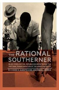 The Rational Southerner: Black Mobilization, Republican Growth, and the Partisan Transformation of the American South - M. V. Hood,Quentin Kidd,Irwin L. Morris - cover