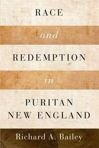 Race and Redemption in Puritan New England - Richard A. Bailey - cover