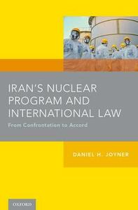 Iran's Nuclear Program and International Law: From Confrontation to Accord - Daniel H. Joyner - cover