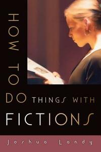 How to Do Things with Fictions - Joshua Landy - cover