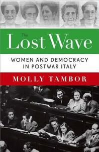 The Lost Wave: Women and Democracy in Postwar Italy - Molly Tambor - cover