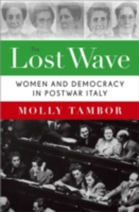 Ebook in inglese Lost Wave: Women and Democracy in Postwar Italy Tambor, Molly