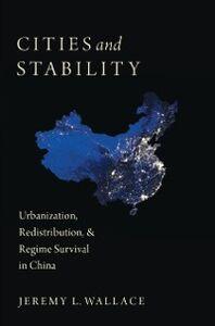 Foto Cover di Cities and Stability: Urbanization, Redistribution, and Regime Survival in China, Ebook inglese di Jeremy Wallace, edito da Oxford University Press