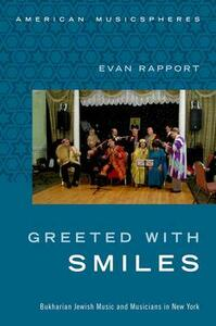 Greeted With Smiles: Bukharian Jewish Music and Musicians in New York - Evan Rapport - cover