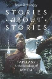 Stories about Stories: Fantasy and the Remaking of Myth