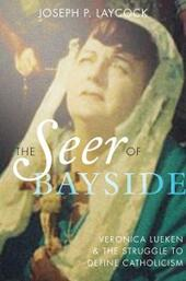 Seer of Bayside: Veronica Lueken and the Struggle to Define Catholicism