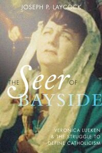 Foto Cover di Seer of Bayside: Veronica Lueken and the Struggle to Define Catholicism, Ebook inglese di Joseph P. Laycock, edito da Oxford University Press