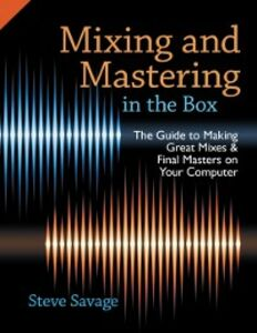 Foto Cover di Mixing and Mastering in the Box: The Guide to Making Great Mixes and Final Masters on Your Computer, Ebook inglese di Steve Savage, edito da Oxford University Press