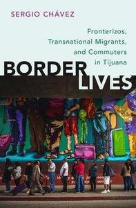 Border Lives: Fronterizos, Transnational Migrants, and Commuters in Tijuana - Sergio Chavez - cover