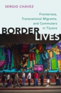 Ebook in inglese Border Lives: Fronterizos, Transnational Migrants, and Commuters in Tijuana Chavez, Sergio