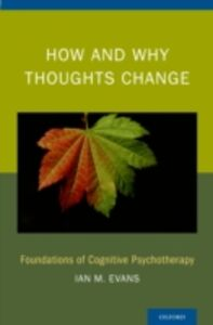 Foto Cover di How and Why Thoughts Change: Foundations of Cognitive Psychotherapy, Ebook inglese di Ian M. Evans, edito da Oxford University Press