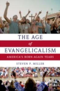 Foto Cover di Age of Evangelicalism: Americas Born-Again Years, Ebook inglese di Steven P. Miller, edito da Oxford University Press