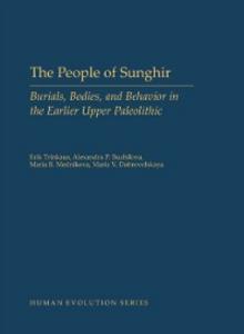 Ebook in inglese People of Sunghir: Burials, Bodies, and Behavior in the Earlier Upper Paleolithic Buzhilova, Alexandra P. , Mednikova, Maria B. , Trinkaus, Erik
