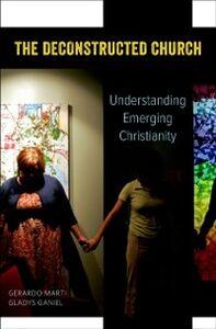 Ebook in inglese Deconstructed Church: Understanding Emerging Christianity Ganiel, Gladys , Marti, Gerardo
