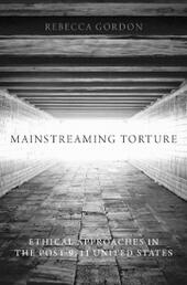 Mainstreaming Torture: Ethical Approaches in the Post-9/11 United States