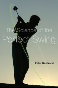 Ebook in inglese Science of the Perfect Swing Dewhurst, Peter
