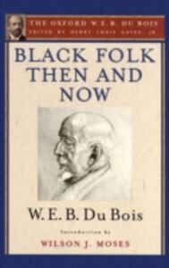 Ebook in inglese Black Folk Then and Now (The Oxford W.E.B. Du Bois): An Essay in the History and Sociology of the Negro Race Du Bois, W. E. B.